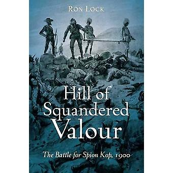 Hill Of Squandered Valour - The Battle for Spion Kop - 1900 by Ron Loc