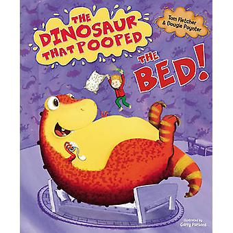 The Dinosaur That Pooped the Bed! by Tom Fletcher - Garry Parsons - D