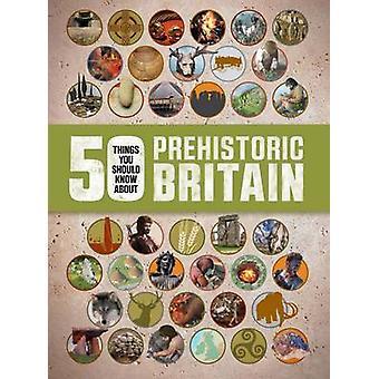 50 saker du bör veta om - förhistoriska Storbritannien av Clare Hibbert