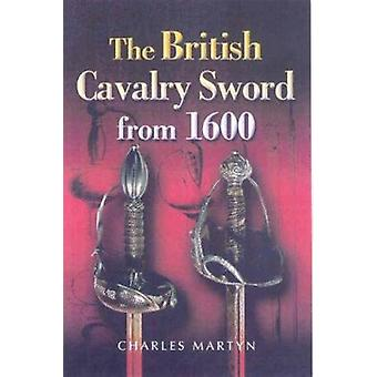 The British Cavalry Sword from 1600 by Charles Martyn - 9781844150717