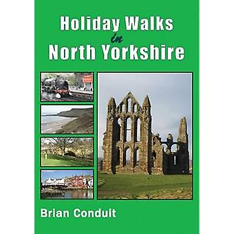 Holiday Walks in North Yorkshire by Brian Conduit - 9781850588672 Book