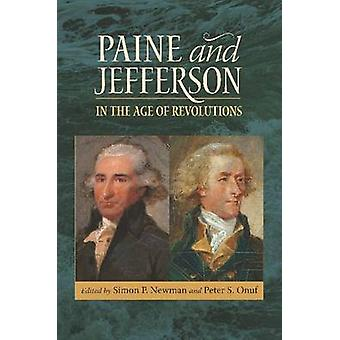 Paine and Jefferson in the Age of Revolutions by Simon P. Newman - Pe