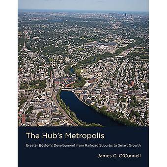 The Hub's Metropolis - Greater Boston's Development from Railroad Subu