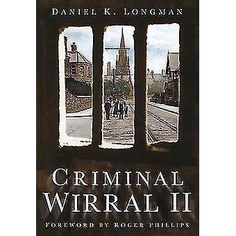 Criminal Wirral II by Daniel K. Longman - 9780752450070 Book