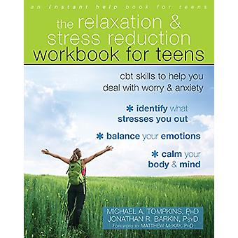 The Relaxation and Stress Reduction Workbook for Teens - CBT Skills to