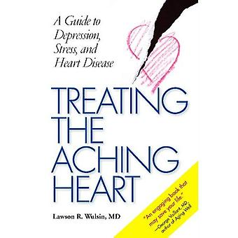 Treating the Aching Heart: A Guide to Depression, Stress and Heart Disease
