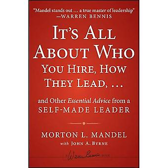It's All About Who You Hire, How They Lead... and Other Essential Advice from a Self-Made Leader (Warren Bennis Signature)