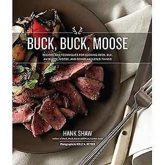 Buck, Buck, Elche: Rezepte und Techniken für das Kochen, Hirsche, Elche, Elch, Antilope und anderem Antlered