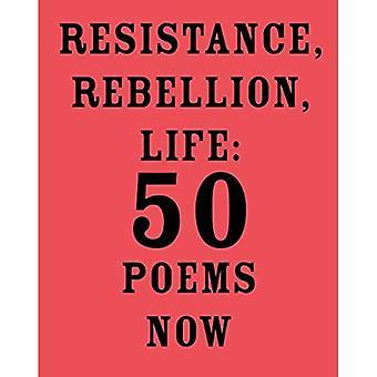 Motstånd, revolt, liv: 50 dikter nu