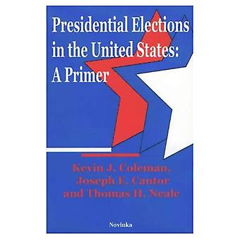 Presidential Elections in the United States : A Primer