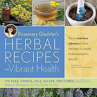 Recettes à base de plantes de Rosemary Gladstar pour la santé Vibrant: 175 thés, toniques, huiles, baumes, teintures et autres remèdes naturels pour toute la famille