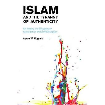 Islam and the Tyranny of Authenticity: An Inquiry into Disciplinary Apologetics and Self-Deception 2015