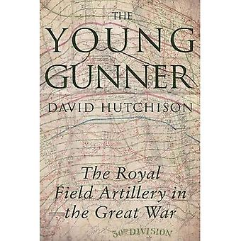 The Young Gunner: The Royal Field Artillery in the Great War