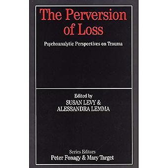 La Perversion de la perte: Perspectives psychanalytiques sur le Trauma (série Whurr en psychanalyse)