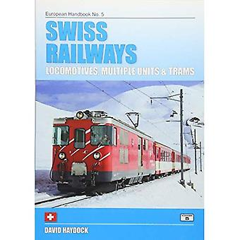 Swiss Railways: Locomotives, Multiple Units and Trams (European Handbooks)