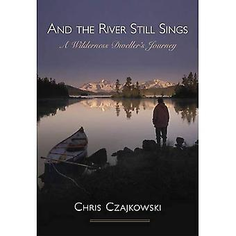 And the River Still Sings: A Wilderness Dweller's Journey