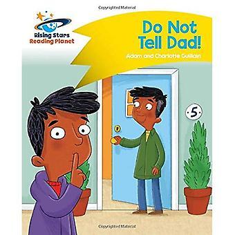 Lezen van de planeet - vertel niet papa - geel: Komeet Street Kids (Rising Stars planeet lezen)