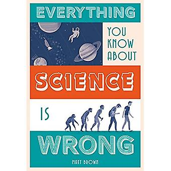 Everything You Know About Science is Wrong (Everything You Know About...)