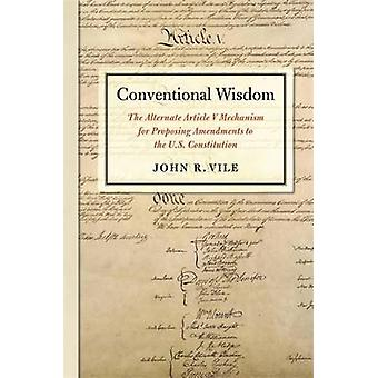 Conventional Wisdom - The Alternate Article V Mechanism for Proposing