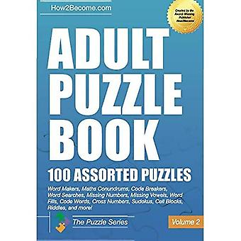 Adult Puzzle Book:100 Assorted Puzzles - Volume 2: Crosswords, Word Searches, Missing Numbers, Sudokus, Arrowords, Missing Vowels, Word Fills, Code Words, Cross Numbers, Cell Blocks & Riddles (The Puzzle Series)
