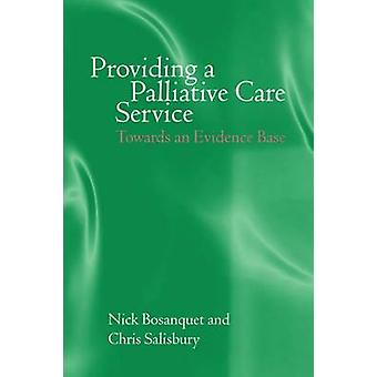 Providing a Palliative Care Service Towards an Evidence Base by Bosanquet & Nick