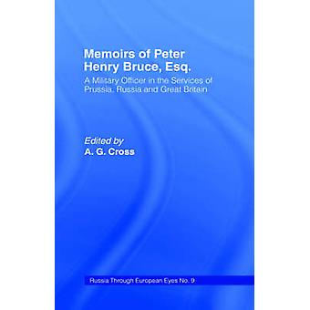 Memoirs of Peter Henry Bruce Esq. A Military Officer in the Services of Prussia Russia  Great Britain by Bruce & Peter Henry