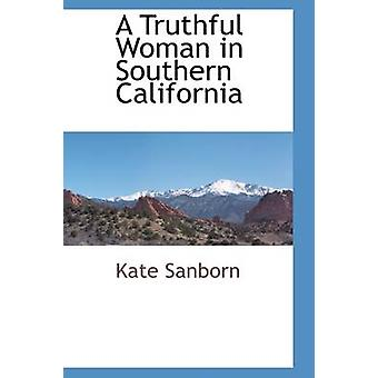 A Truthful Woman in Southern California by Sanborn & Kate