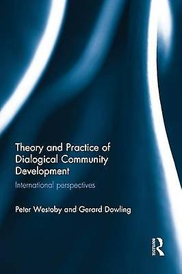 Theory and Practice of Dialogical Community Development  International Perspectives by Westoby & Peter