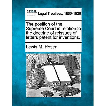 The position of the Supreme Court in relation to the doctrine of reissues of letters patent for inventions. by Hosea & Lewis M.