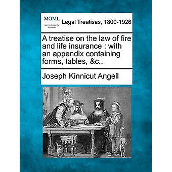 A treatise on the law of fire and life insurance  with an appendix containing forms tables c.. by Angell & Joseph Kinnicut