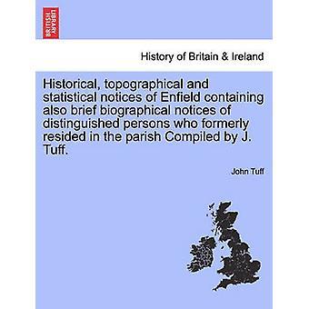 Historischen topographische und statistische Mitteilungen von Enfield, enthält auch kurze biographische Hinweise von angesehenen Personen, die früher in der Pfarrei Compiled von J. Tuff residierte. von Tuff & John