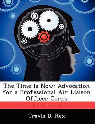 The Time is Now Advocation for a Professional Air Liaison Officer Corps by Rex & Travis D.