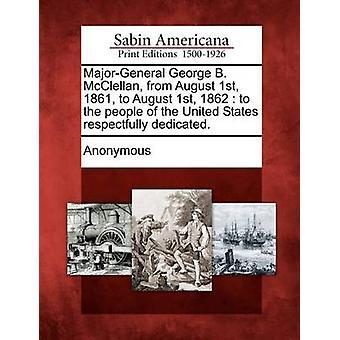 ماجورجينيرال جورج باء ماكليلان من 1 أغسطس 1861 إلى 1 أغسطس 1862 إلى شعب الولايات المتحدة مكرسة مع الاحترام. طريق مجهول