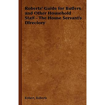 Roberts Guide for Butlers and Other Household Staff  The House Servants Directory by Roberts & Robert