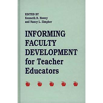 Informing Faculty Development for Teacher Educators by Howey & Kenneth R.