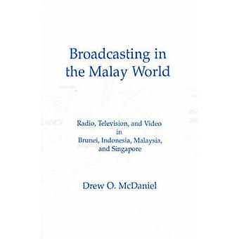 Broadcasting in the Malay World Radio Television and Video in Brunei Indonesia Malaysia and Singapore by McDaniel & Drew O.
