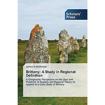 Brittany A Study in Regional Definition by McDonald James R.