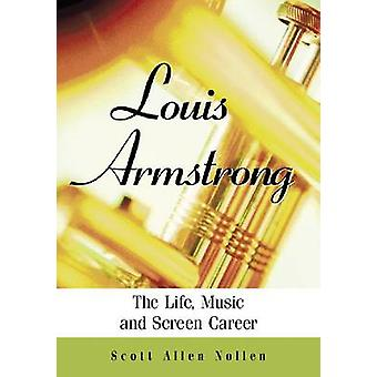 Louis Armstrong - The Life - Music and Screen Career by Scott Allen No