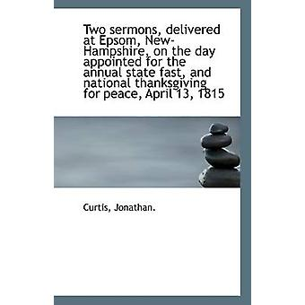 Two Sermons - Delivered at Epsom - New-Hampshire - on the Day Appoint