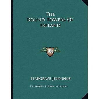 The Round Towers of Ireland by Hargrave Jennings - 9781163032954 Book