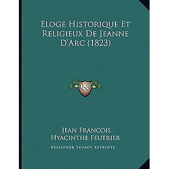 Eloge Historique Et Religieux de Jeanne D'Arc (1823) by Jean Francois