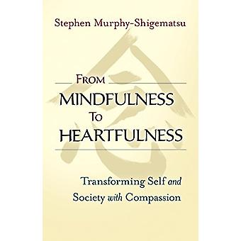 From Mindfulness To Heartfulness - Transforming Self and Society with