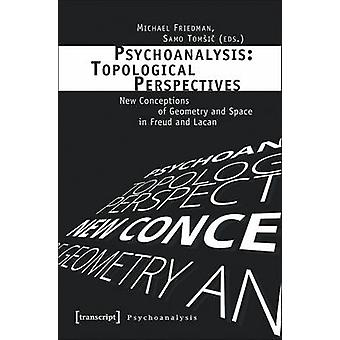 Psychoanalysis - Topological Perspectives - New Conceptions of Geometry