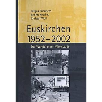 Euskirchen 19522002  Der Wandel einer Mittelstadt by Friedrichs & Juergen