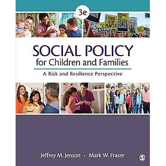 Social Policy for Children and Families A Risk and Resilience Perspective by Jenson & Jeffrey M.