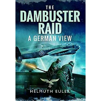 The Dambuster Raid A German View by Helmuth Euler