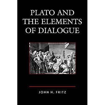 Plato and the Elements of Dialogue by John H. Fritz