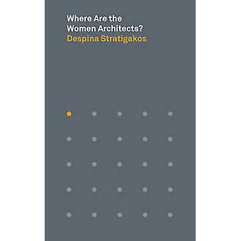 Where are the Women Architects? by Despina Stratigakos - 978069117013