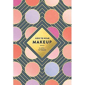 Comment porter le maquillage - 75 conseils + tutoriels par Mackenzie Wagoner - Judith