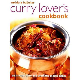 Mridula Baljekar's Curry Lover's Cookbook - Deliciously Spicy and Arom